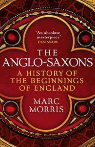 The Anglo-Saxons by Marc Morris